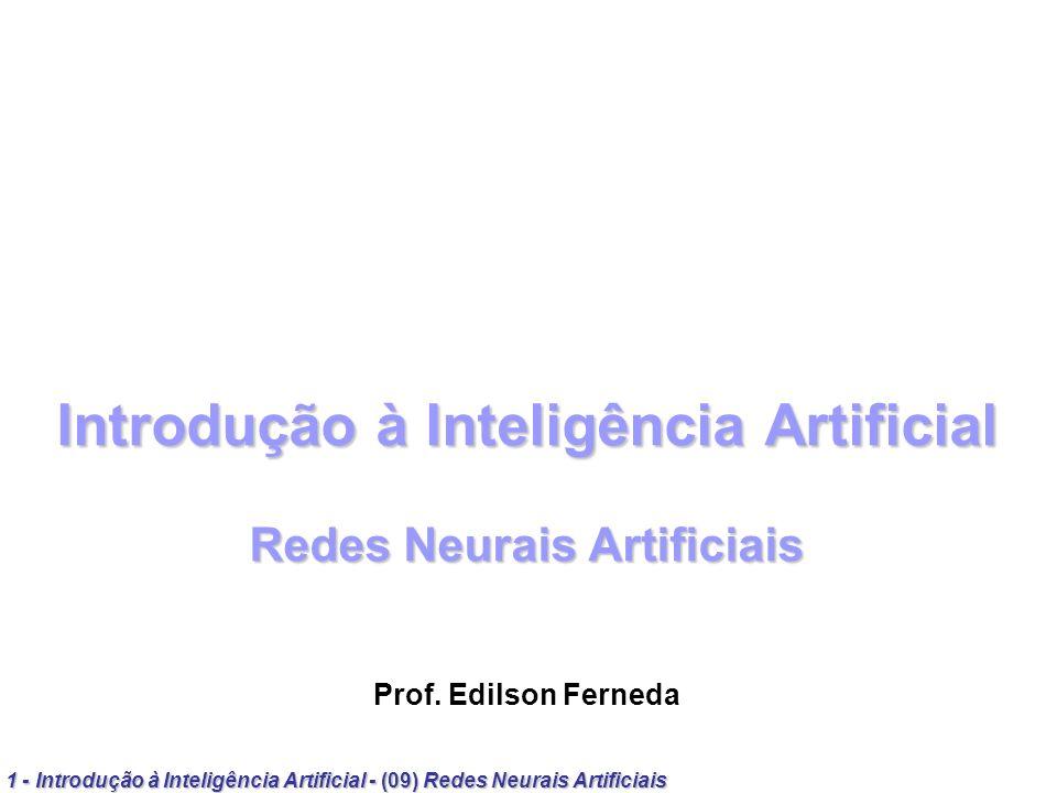 32 - Introdução à Inteligência Artificial - (09) Redes Neurais Artificiais Perceptrons Treinamento Treinamento Supervisionado Correção de erro: w ij =.e.x i = taxa de aprendizagem x i = valor de entrada e = (d j – y i ) = erro (valor calculado – valor desejado) Teorema da convergência: Se é possível classificar um conjunto de entradas, uma rede Perceptron fará a classificação
