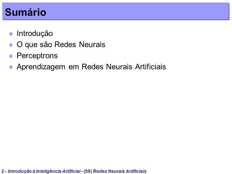 2 - Introdução à Inteligência Artificial - (09) Redes Neurais Artificiais Sumário Introdução O que são Redes Neurais Perceptrons Aprendizagem em Redes