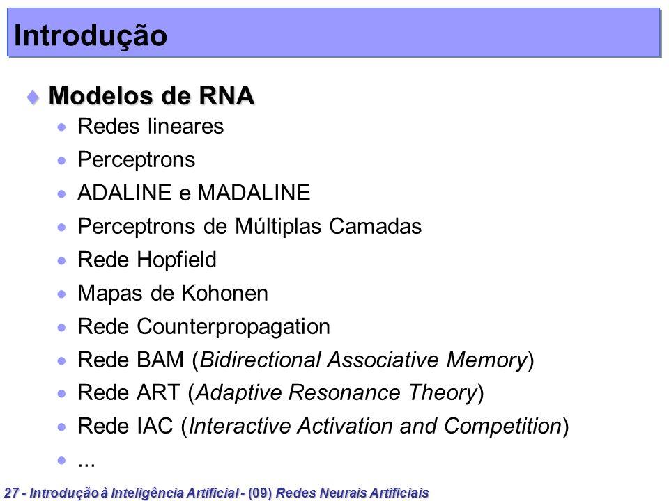 27 - Introdução à Inteligência Artificial - (09) Redes Neurais Artificiais Introdução Modelos de RNA Modelos de RNA Redes lineares Perceptrons ADALINE
