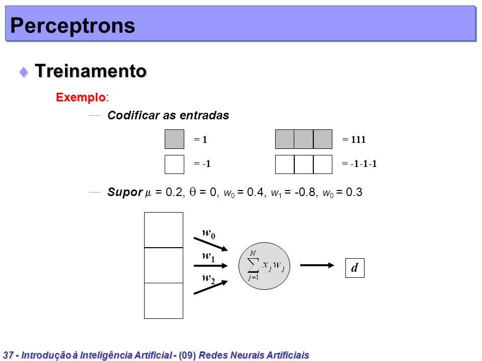 37 - Introdução à Inteligência Artificial - (09) Redes Neurais Artificiais Perceptrons Treinamento Treinamento Exemplo Exemplo: Codificar as entradas