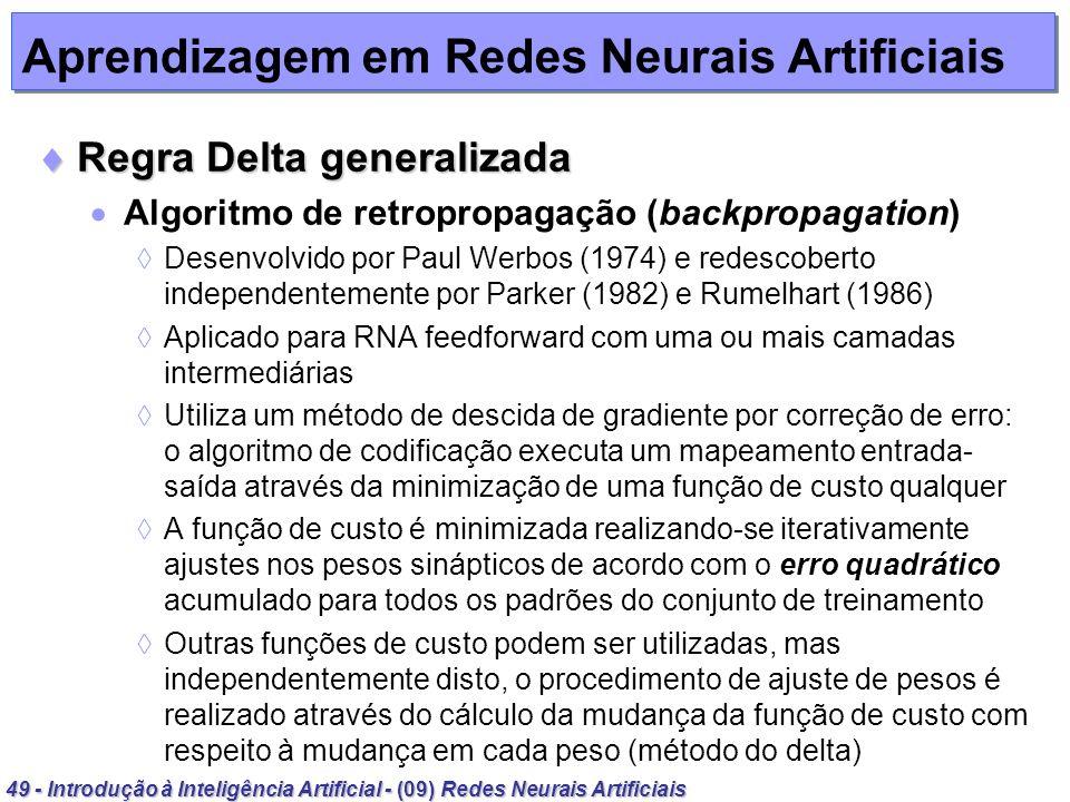 49 - Introdução à Inteligência Artificial - (09) Redes Neurais Artificiais Aprendizagem em Redes Neurais Artificiais Regra Delta generalizada Regra De