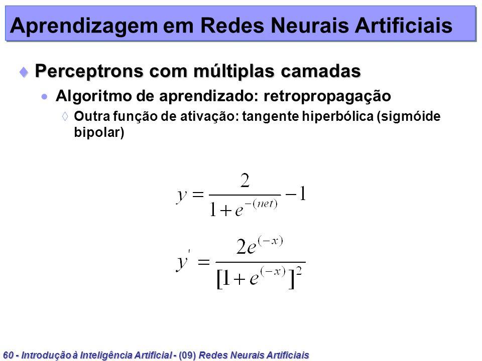60 - Introdução à Inteligência Artificial - (09) Redes Neurais Artificiais Aprendizagem em Redes Neurais Artificiais Perceptrons com múltiplas camadas