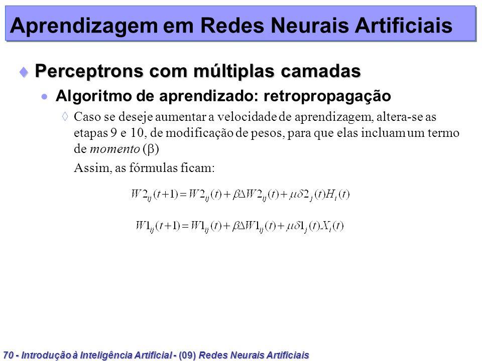 70 - Introdução à Inteligência Artificial - (09) Redes Neurais Artificiais Aprendizagem em Redes Neurais Artificiais Perceptrons com múltiplas camadas