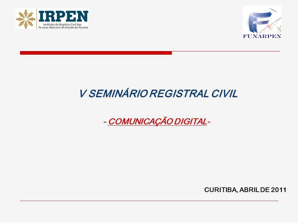 V SEMINÁRIO REGISTRAL CIVIL V SEMINÁRIO REGISTRAL CIVIL - COMUNICAÇÃO DIGITAL- CURITIBA, ABRIL DE 2011