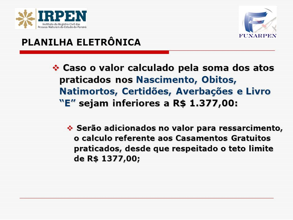 Caso o valor calculado pela soma dos atos praticados nos Nascimento, Obitos, Natimortos, Certidões, Averbações e Livro E sejam inferiores a R$ 1.377,0