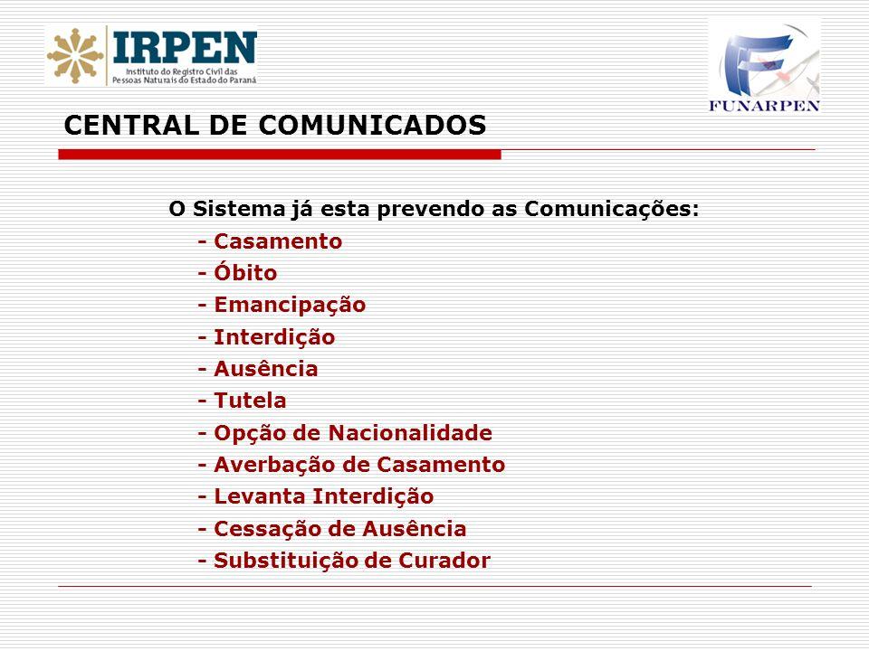 O Sistema já esta prevendo as Comunicações: - Casamento - Óbito - Emancipação - Interdição - Ausência - Tutela - Opção de Nacionalidade - Averbação de