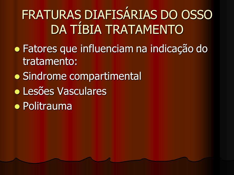 FRATURAS DIAFISÁRIAS DO OSSO DA TÍBIA TRATAMENTO Fatores que influenciam na indicação do tratamento: Fatores que influenciam na indicação do tratament