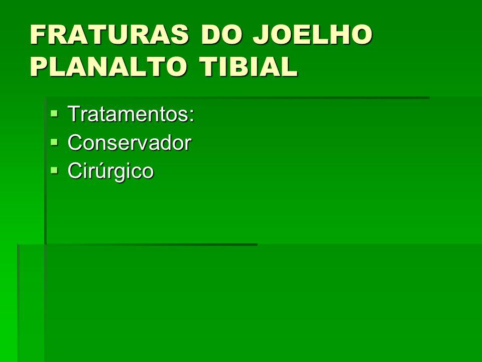 FRATURAS DO JOELHO PLANALTO TIBIAL Tratamentos: Tratamentos: Conservador Conservador Cirúrgico Cirúrgico
