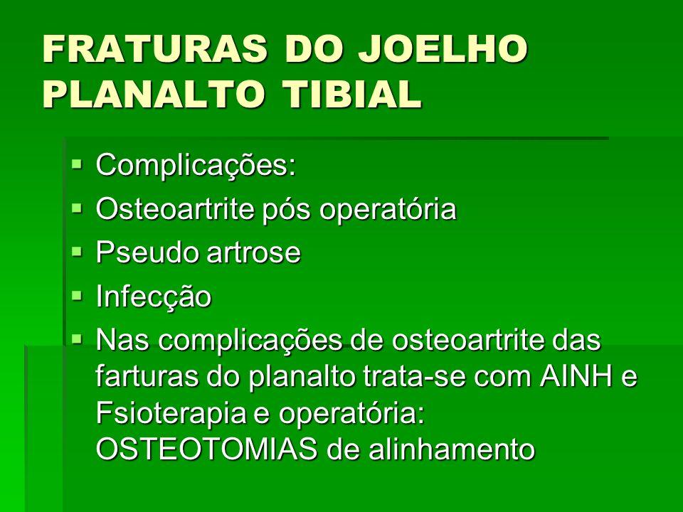FRATURAS DO JOELHO PLANALTO TIBIAL Complicações: Complicações: Osteoartrite pós operatória Osteoartrite pós operatória Pseudo artrose Pseudo artrose I