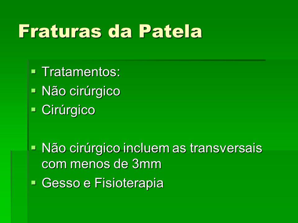 Fraturas da Patela Tratamentos: Tratamentos: Não cirúrgico Não cirúrgico Cirúrgico Cirúrgico Não cirúrgico incluem as transversais com menos de 3mm Nã