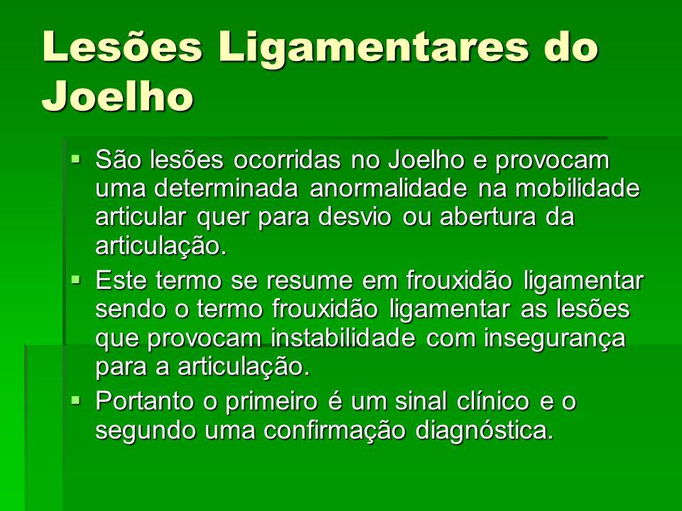 Lesões Ligamentares do Joelho São lesões ocorridas no Joelho e provocam uma determinada anormalidade na mobilidade articular quer para desvio ou abert