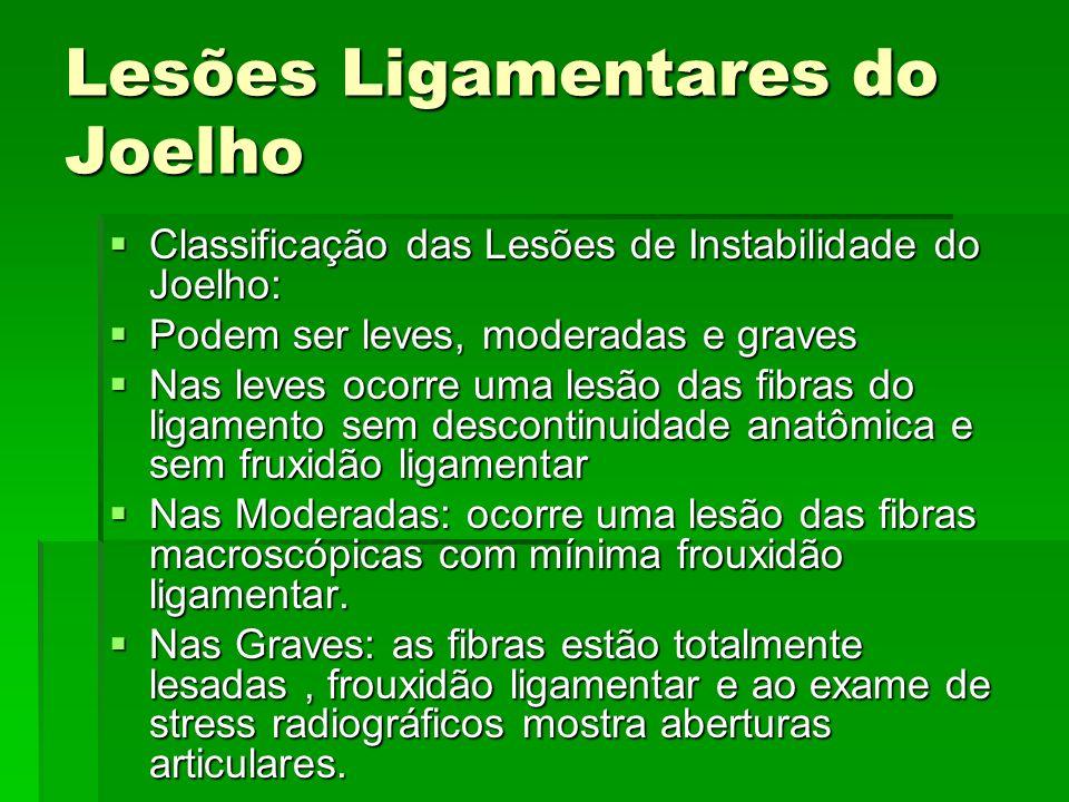 Lesões Ligamentares do Joelho Classificação das Lesões de Instabilidade do Joelho: Classificação das Lesões de Instabilidade do Joelho: Podem ser leve