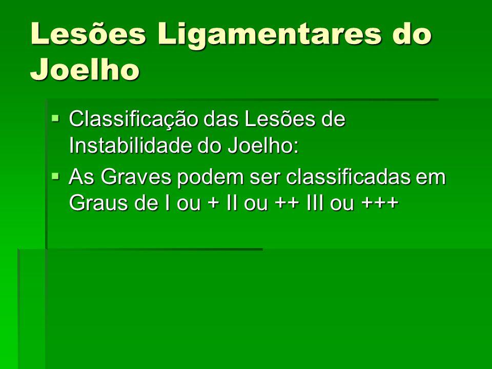 Lesões Ligamentares do Joelho Classificação das Lesões de Instabilidade do Joelho: Classificação das Lesões de Instabilidade do Joelho: As Graves pode