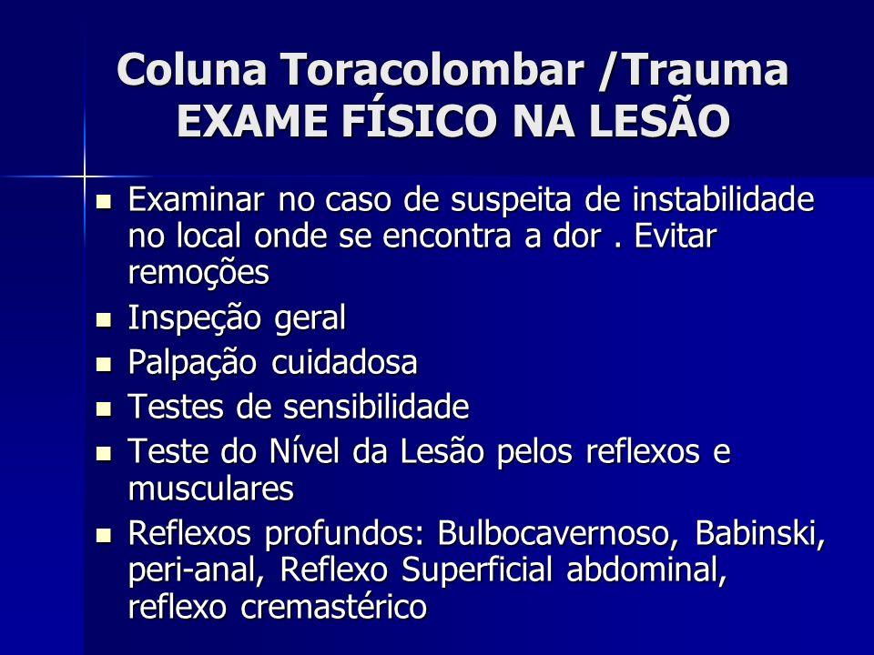 Coluna Toracolombar /Trauma EXAME FÍSICO NA LESÃO Examinar no caso de suspeita de instabilidade no local onde se encontra a dor.