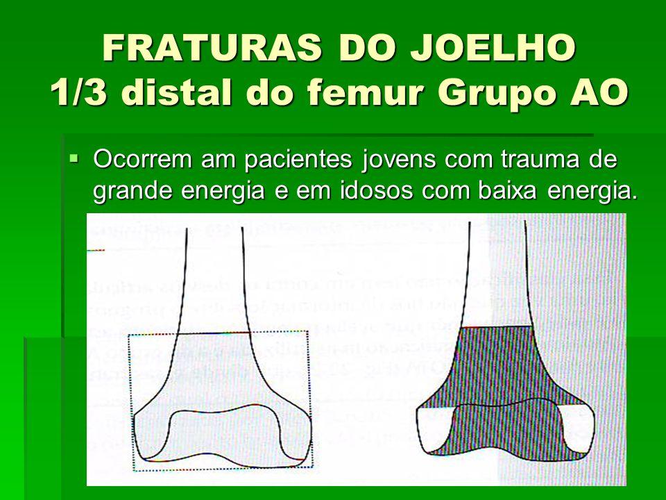 FRATURAS DO JOELHO 1/3 distal do femur Grupo AO Ocorrem am pacientes jovens com trauma de grande energia e em idosos com baixa energia. Ocorrem am pac
