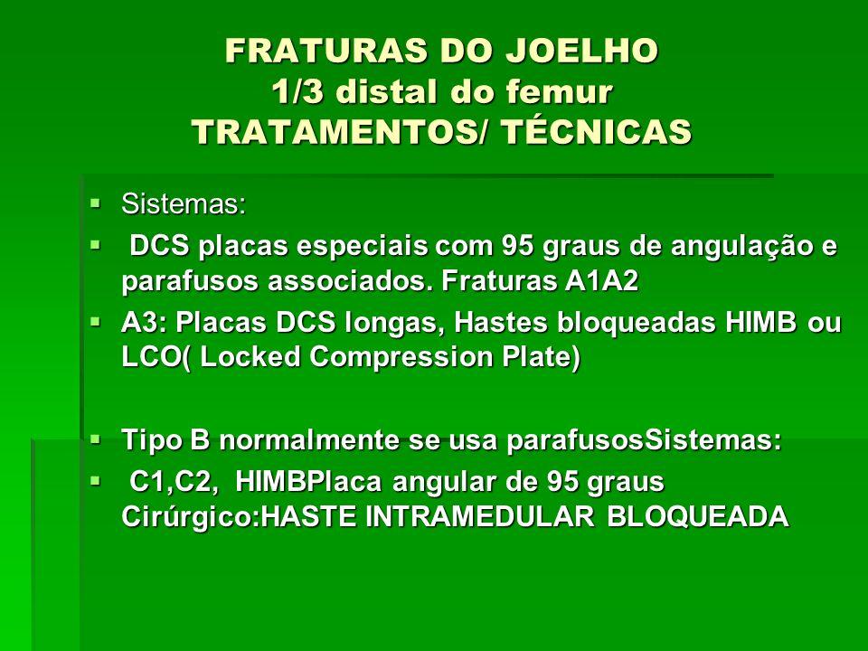 FRATURAS DO JOELHO 1/3 distal do femur TRATAMENTOS/ TÉCNICAS Sistemas: Sistemas: DCS placas especiais com 95 graus de angulação e parafusos associados