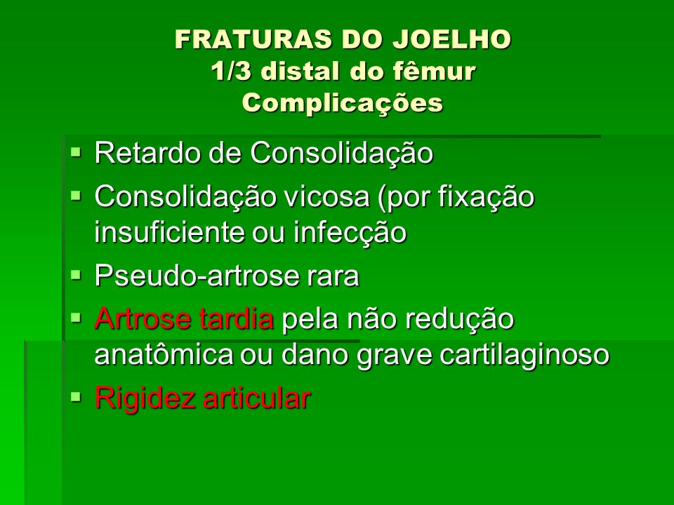 FRATURAS DO JOELHO 1/3 distal do fêmur Complicações Retardo de Consolidação Retardo de Consolidação Consolidação vicosa (por fixação insuficiente ou i
