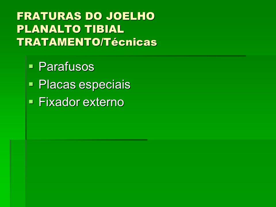 FRATURAS DO JOELHO PLANALTO TIBIAL TRATAMENTO/Técnicas Parafusos Parafusos Placas especiais Placas especiais Fixador externo Fixador externo