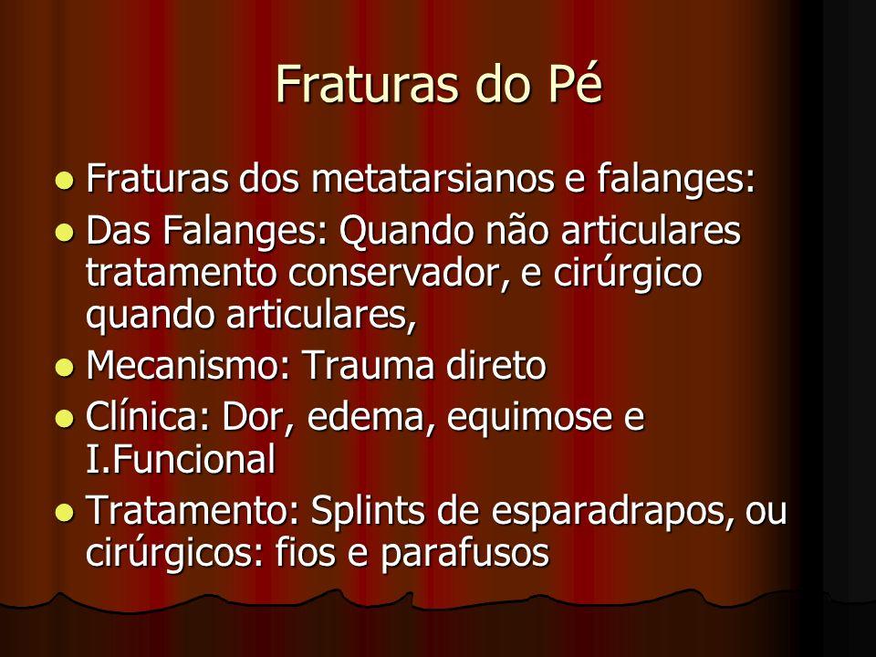 Fraturas do Pé Fraturas dos metatarsianos e falanges: Fraturas dos metatarsianos e falanges: Das Falanges: Quando não articulares tratamento conservad