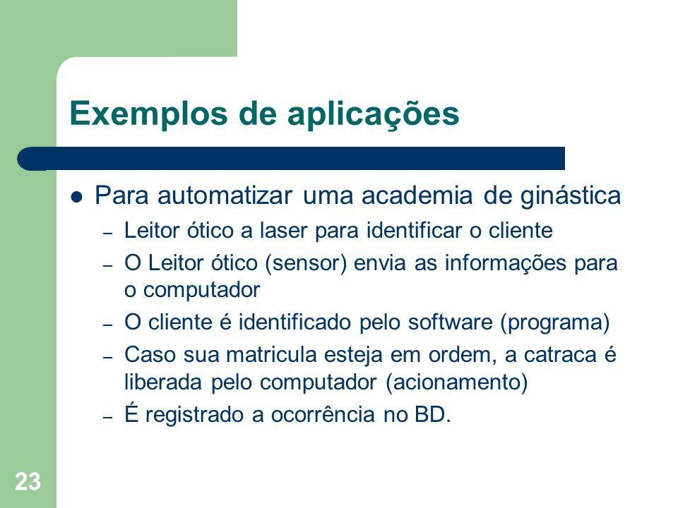 23 Exemplos de aplicações Para automatizar uma academia de ginástica – Leitor ótico a laser para identificar o cliente – O Leitor ótico (sensor) envia