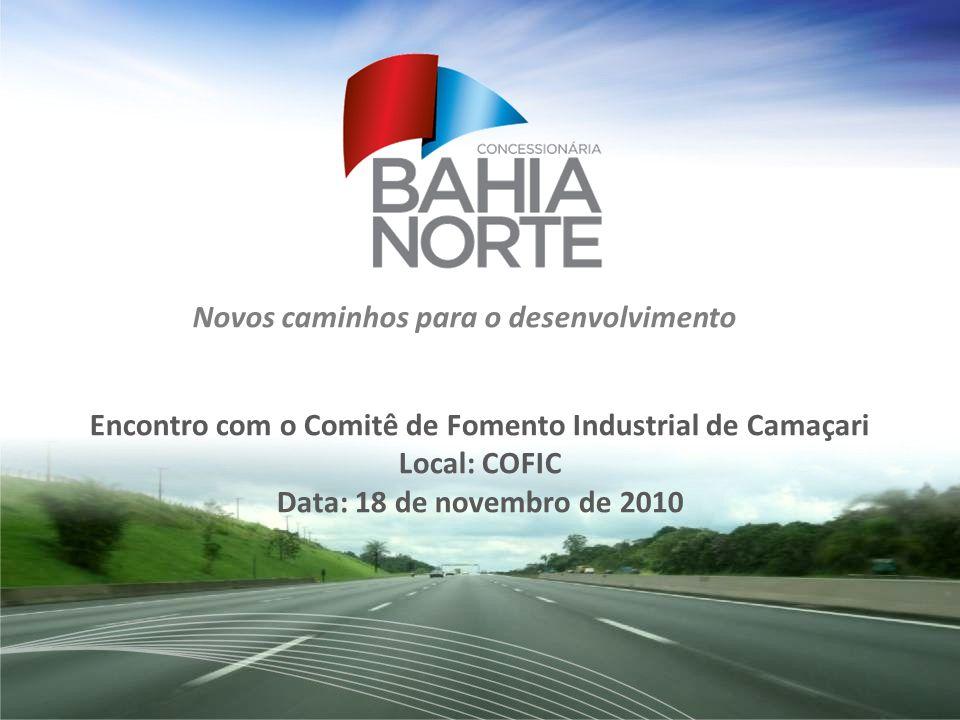 Encontro com o Comitê de Fomento Industrial de Camaçari Local: COFIC Data: 18 de novembro de 2010 Novos caminhos para o desenvolvimento