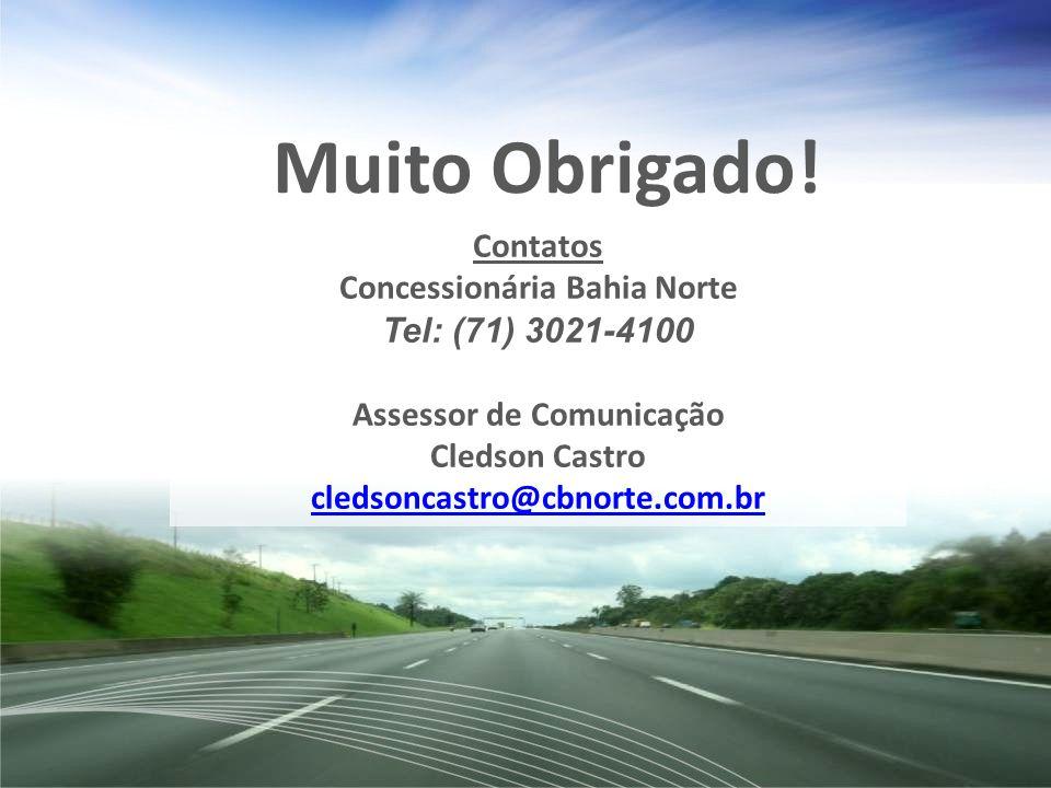 Contatos Concessionária Bahia Norte Tel: (71) 3021-4100 Assessor de Comunicação Cledson Castro cledsoncastro@cbnorte.com.br Muito Obrigado!