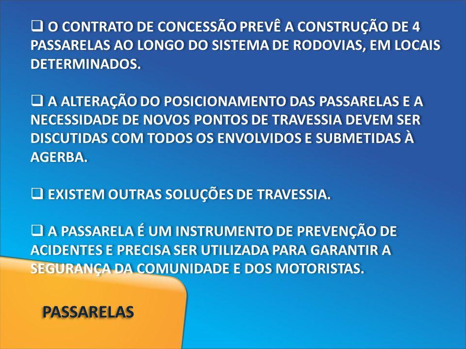 O CONTRATO DE CONCESSÃO PREVÊ A CONSTRUÇÃO DE 4 PASSARELAS AO LONGO DO SISTEMA DE RODOVIAS, EM LOCAIS DETERMINADOS. A ALTERAÇÃO DO POSICIONAMENTO DAS