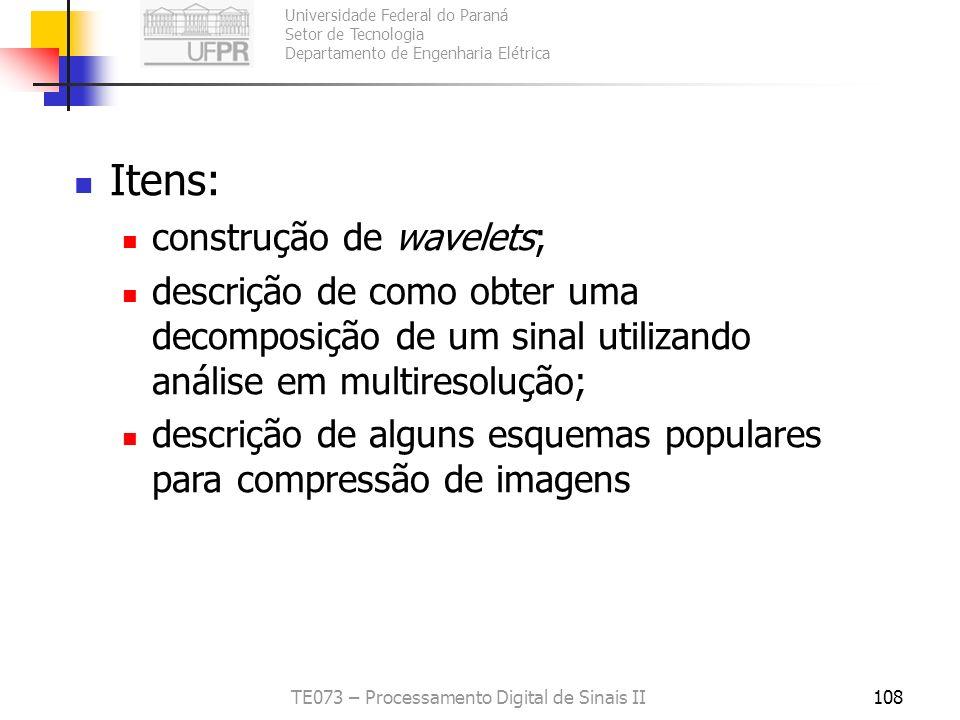 Universidade Federal do Paraná Setor de Tecnologia Departamento de Engenharia Elétrica TE073 – Processamento Digital de Sinais II108 Itens: construção