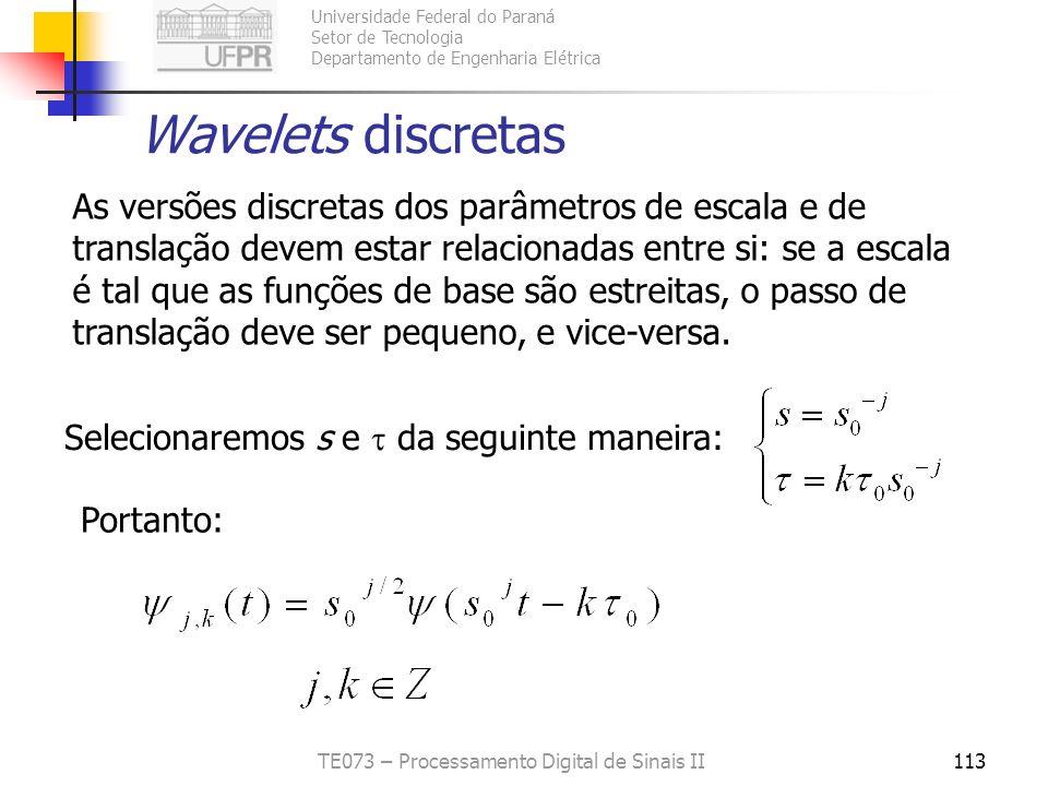 Universidade Federal do Paraná Setor de Tecnologia Departamento de Engenharia Elétrica TE073 – Processamento Digital de Sinais II113 Wavelets discreta