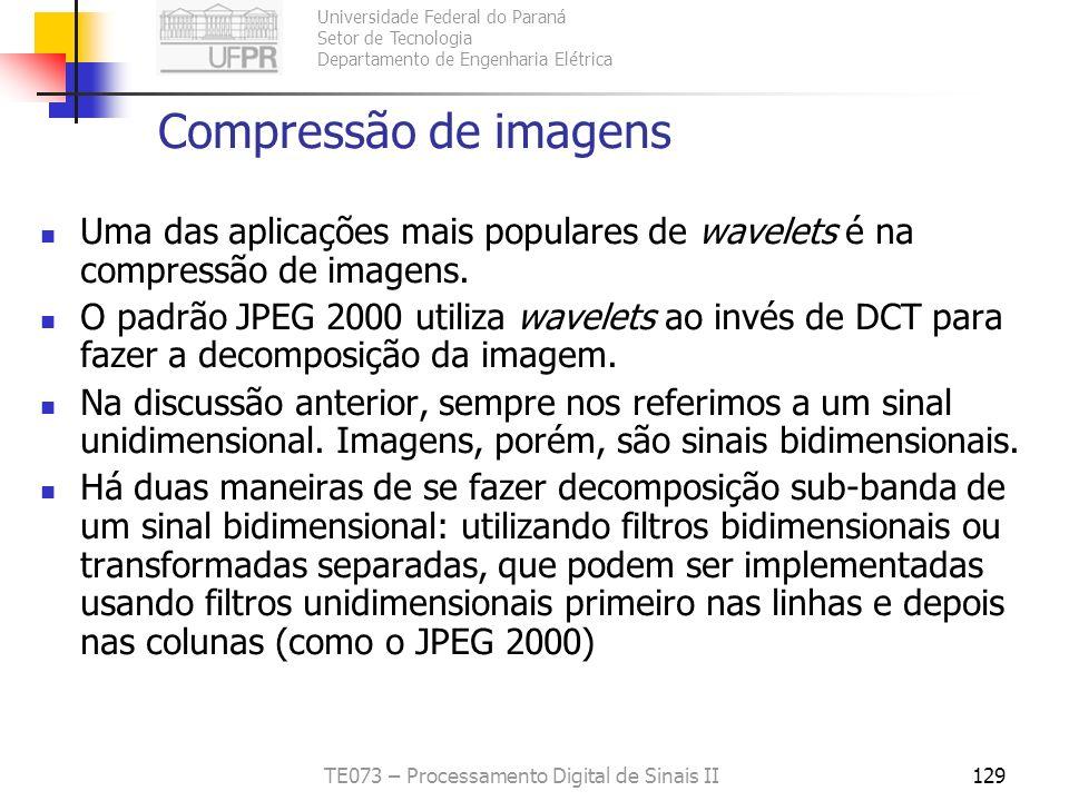 Universidade Federal do Paraná Setor de Tecnologia Departamento de Engenharia Elétrica TE073 – Processamento Digital de Sinais II129 Compressão de ima