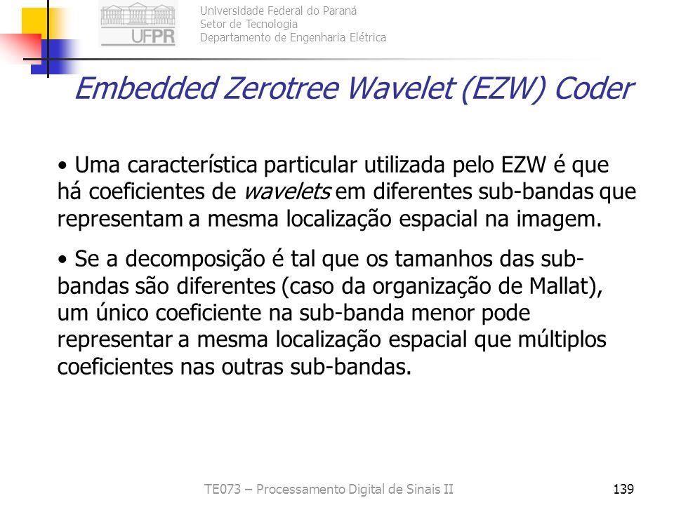 Universidade Federal do Paraná Setor de Tecnologia Departamento de Engenharia Elétrica TE073 – Processamento Digital de Sinais II139 Embedded Zerotree