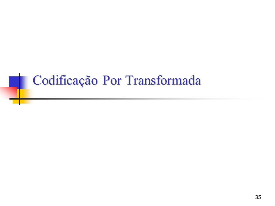 35 Codificação Por Transformada