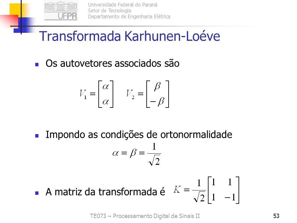 Universidade Federal do Paraná Setor de Tecnologia Departamento de Engenharia Elétrica TE073 – Processamento Digital de Sinais II53 Transformada Karhu