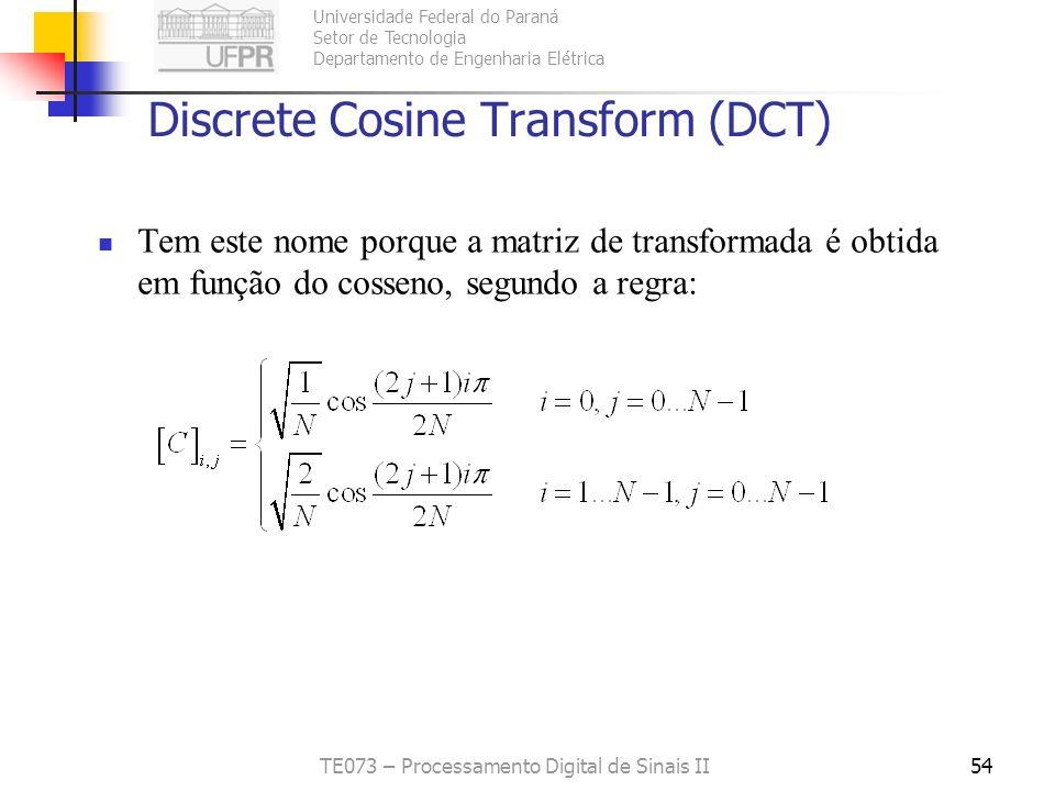 Universidade Federal do Paraná Setor de Tecnologia Departamento de Engenharia Elétrica TE073 – Processamento Digital de Sinais II54 Discrete Cosine Tr