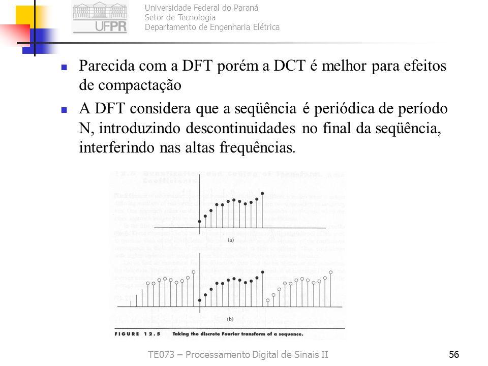 Universidade Federal do Paraná Setor de Tecnologia Departamento de Engenharia Elétrica TE073 – Processamento Digital de Sinais II56 Parecida com a DFT