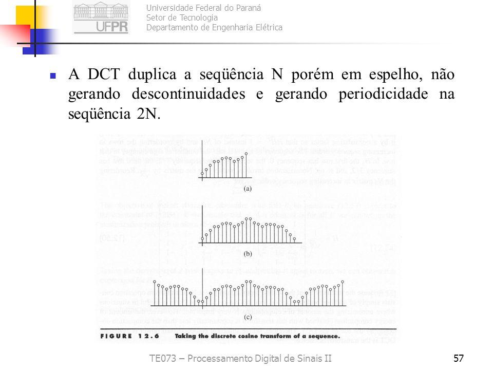 Universidade Federal do Paraná Setor de Tecnologia Departamento de Engenharia Elétrica TE073 – Processamento Digital de Sinais II57 A DCT duplica a se