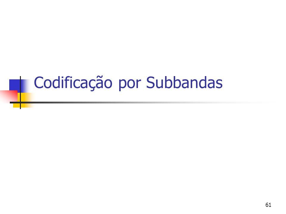61 Codificação por Subbandas