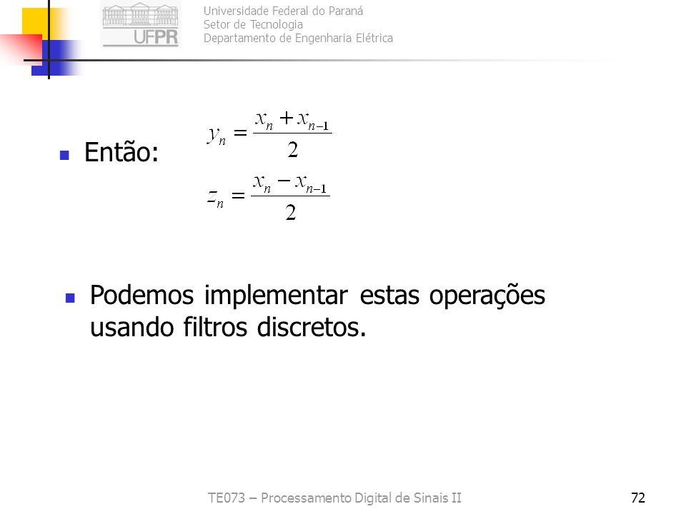 Universidade Federal do Paraná Setor de Tecnologia Departamento de Engenharia Elétrica TE073 – Processamento Digital de Sinais II72 Então: Podemos imp