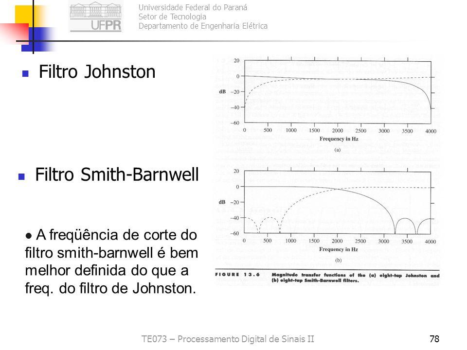 Universidade Federal do Paraná Setor de Tecnologia Departamento de Engenharia Elétrica TE073 – Processamento Digital de Sinais II78 Filtro Smith-Barnw
