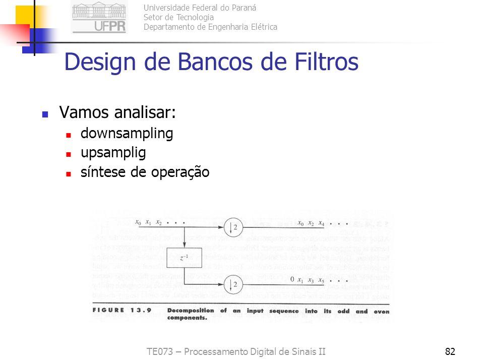 Universidade Federal do Paraná Setor de Tecnologia Departamento de Engenharia Elétrica TE073 – Processamento Digital de Sinais II82 Design de Bancos d