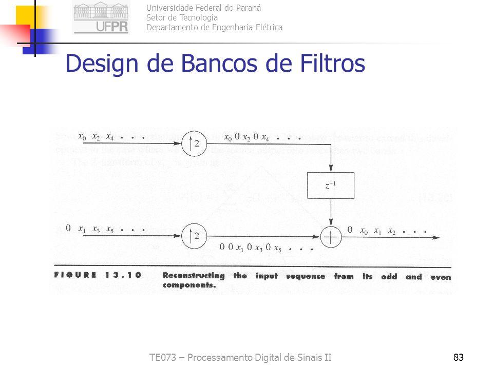 Universidade Federal do Paraná Setor de Tecnologia Departamento de Engenharia Elétrica TE073 – Processamento Digital de Sinais II83 Design de Bancos d