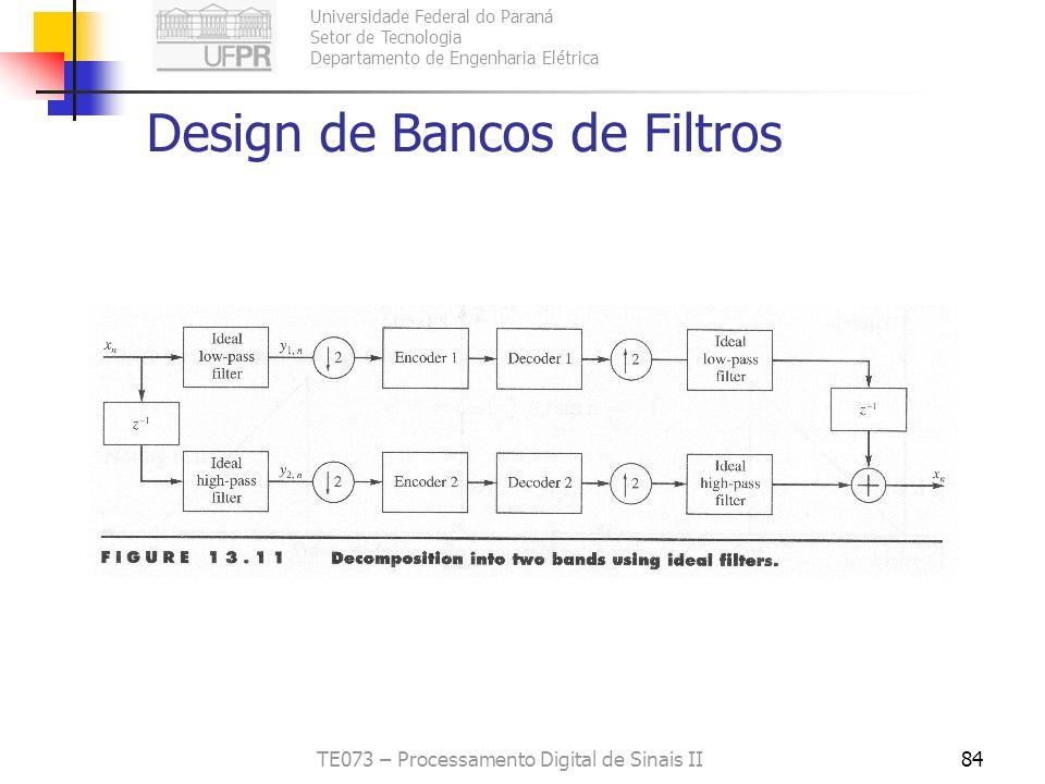 Universidade Federal do Paraná Setor de Tecnologia Departamento de Engenharia Elétrica TE073 – Processamento Digital de Sinais II84 Design de Bancos d