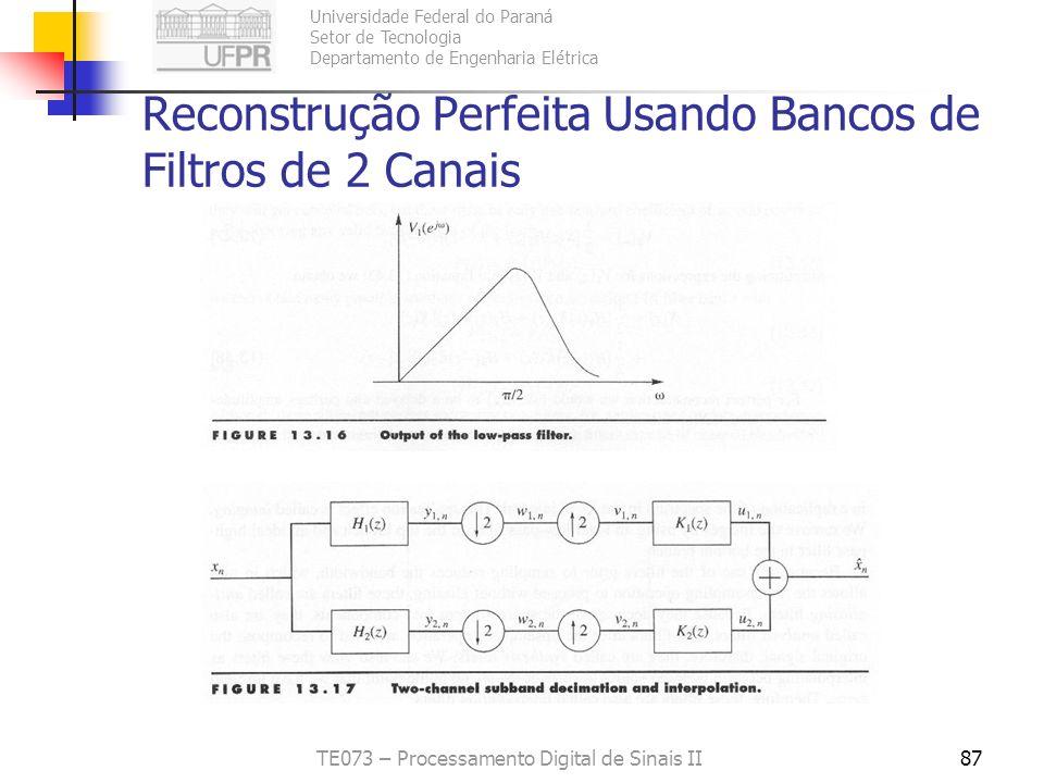 Universidade Federal do Paraná Setor de Tecnologia Departamento de Engenharia Elétrica TE073 – Processamento Digital de Sinais II87 Reconstrução Perfe