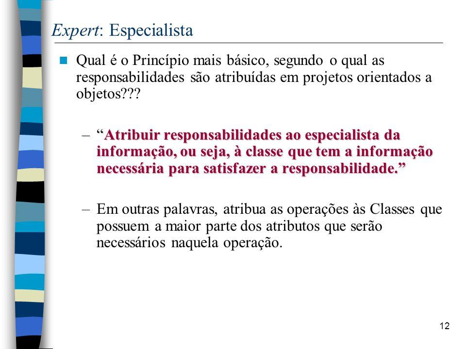 12 Expert: Especialista Qual é o Princípio mais básico, segundo o qual as responsabilidades são atribuídas em projetos orientados a objetos??? –Atribu