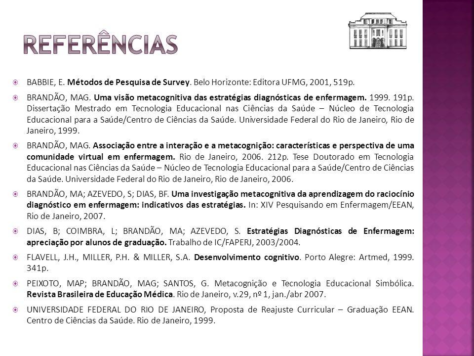 BABBIE, E. Métodos de Pesquisa de Survey. Belo Horizonte: Editora UFMG, 2001, 519p. BRANDÃO, MAG. Uma visão metacognitiva das estratégias diagnósticas