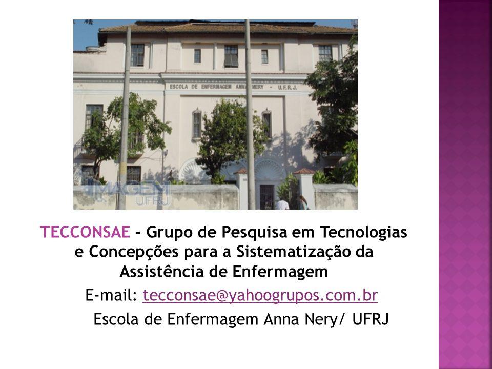 TECCONSAE - Grupo de Pesquisa em Tecnologias e Concepções para a Sistematização da Assistência de Enfermagem E-mail: tecconsae@yahoogrupos.com.brtecco