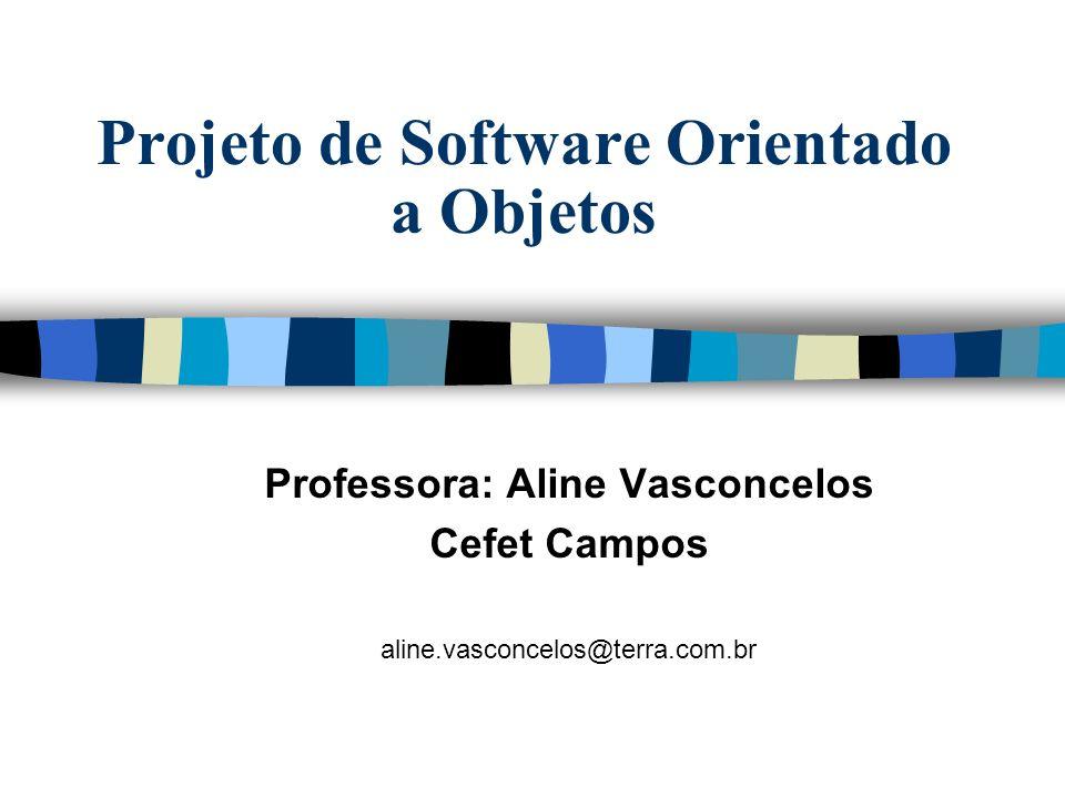 Projeto de Software Orientado a Objetos Professora: Aline Vasconcelos Cefet Campos aline.vasconcelos@terra.com.br