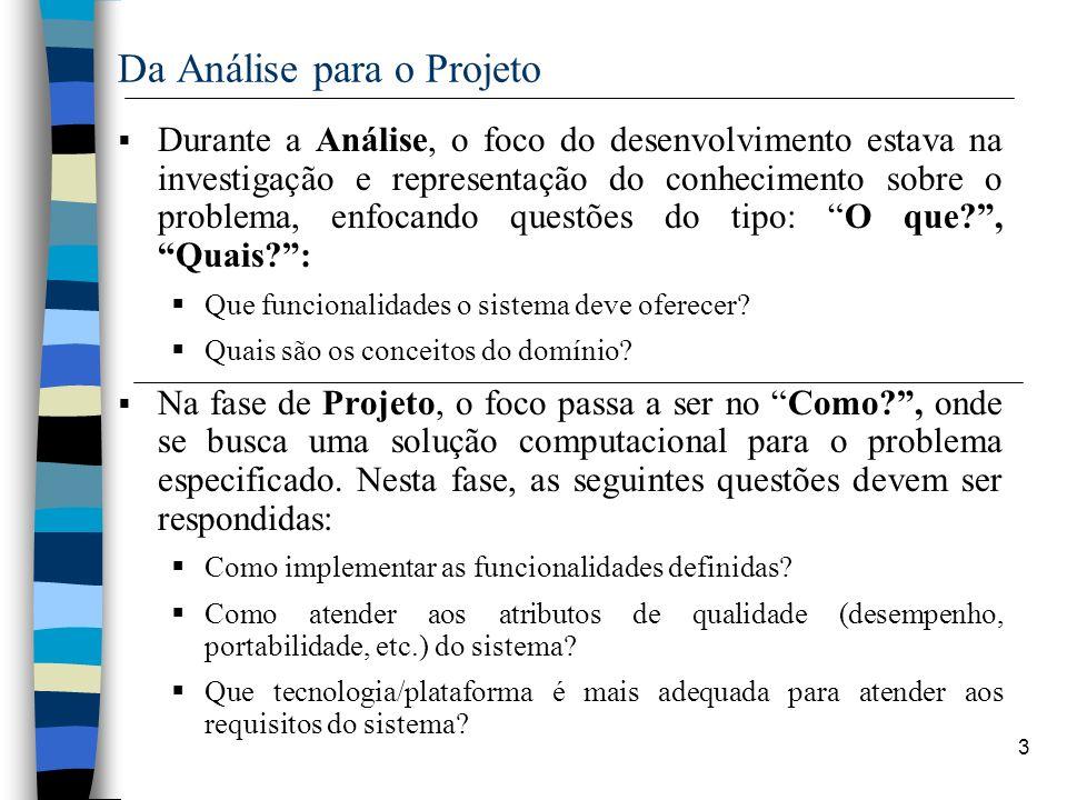 3 Da Análise para o Projeto Durante a Análise, o foco do desenvolvimento estava na investigação e representação do conhecimento sobre o problema, enfo
