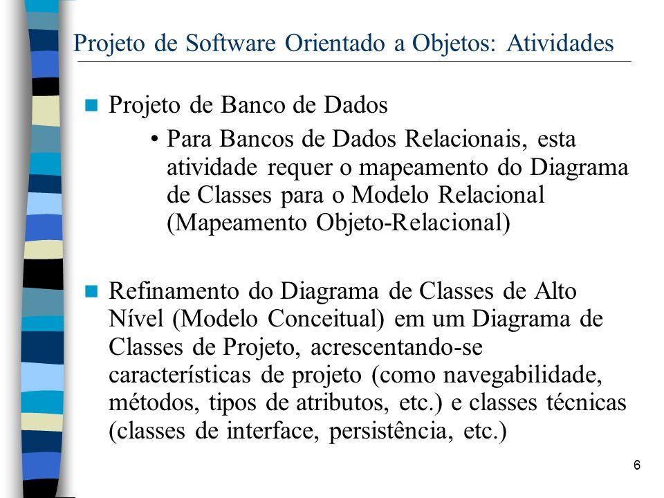 6 Projeto de Software Orientado a Objetos: Atividades Projeto de Banco de Dados Para Bancos de Dados Relacionais, esta atividade requer o mapeamento d