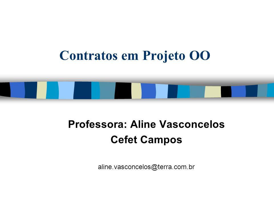 Contratos em Projeto OO Professora: Aline Vasconcelos Cefet Campos aline.vasconcelos@terra.com.br